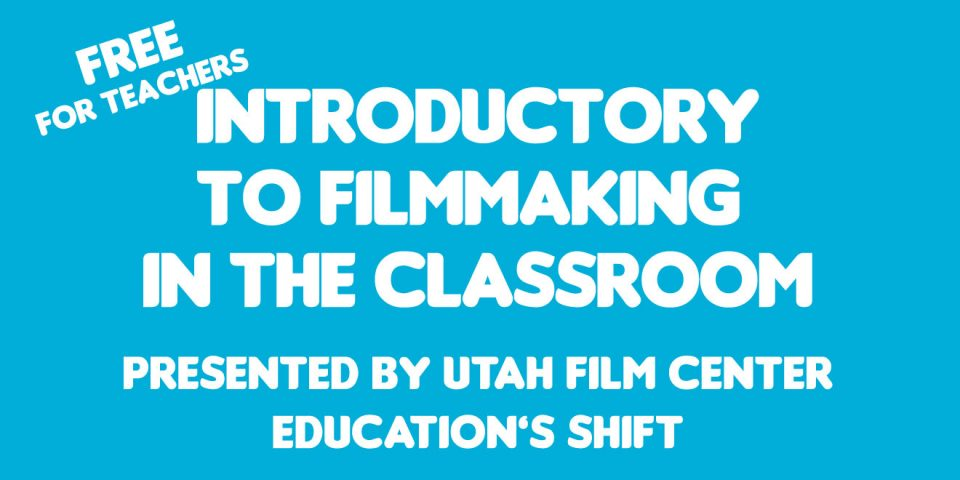 Free Workshop: Introductory to Filmmaking in the Classroom
