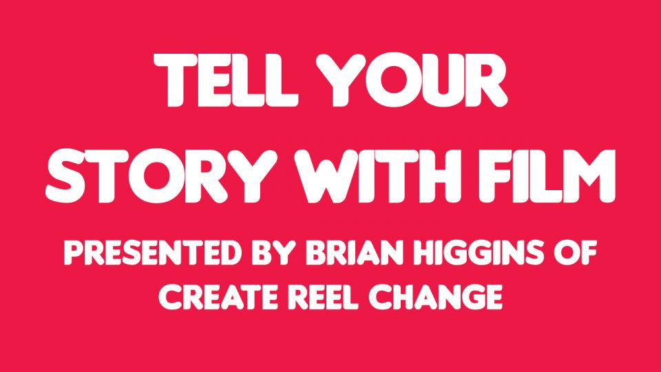 Workshop: Tell Your Story with Film